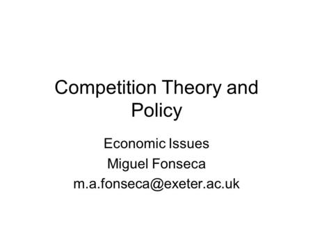 Competition Theory and Policy Economic Issues Miguel Fonseca