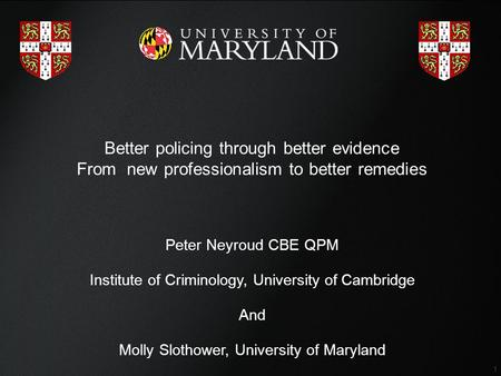 Confidential 1 Better policing through better evidence From new professionalism to better remedies Peter Neyroud CBE QPM Institute of Criminology, University.