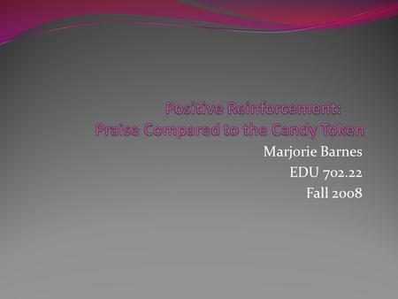 Marjorie Barnes EDU 702.22 Fall 2008. Introduction Candy is the main reinforcer used inside the elementary classroom to manage the behavior problems.