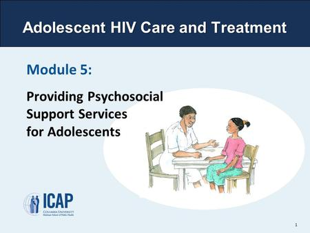 Adolescent HIV Care and Treatment Module 5: Providing Psychosocial Support Services for Adolescents 1.
