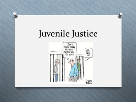 Juvenile Justice. History O The first juvenile court was created in 1899 in Cook County, IL O It was founded on the idea that juvenile offenders don't.