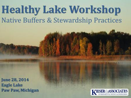 Healthy Lake Workshop Native Buffers & Stewardship Practices June 28, 2014 Eagle Lake Paw Paw, Michigan.