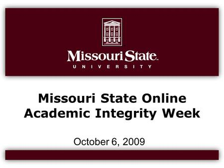 Missouri State Online Academic Integrity Week October 6, 2009.