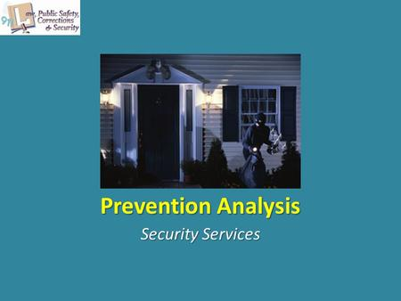 Prevention Analysis Security Services. Copyright © Texas Education Agency 2012. All rights reserved. Images and other multimedia content used with permission.