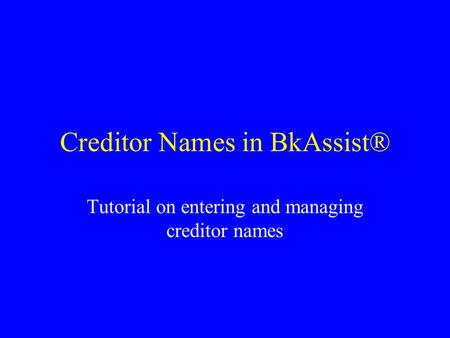 Creditor Names in BkAssist® Tutorial on entering and managing creditor names.