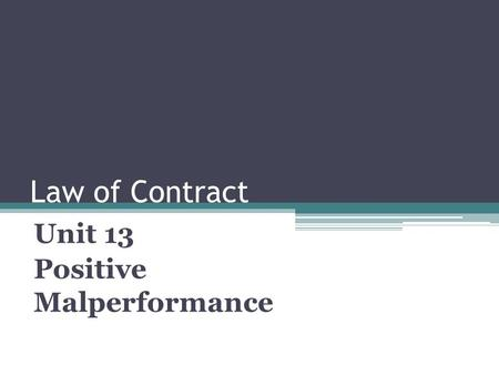 Law of Contract Unit 13 Positive Malperformance. Learning outcomes: Analyze and discuss the nature and forms of positive malperformance. List and critically.