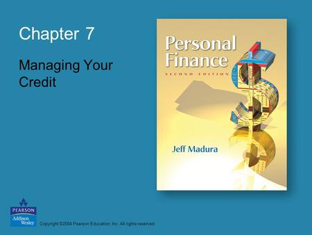 Copyright ©2004 Pearson Education, Inc. All rights reserved. Chapter 7 Managing Your Credit.