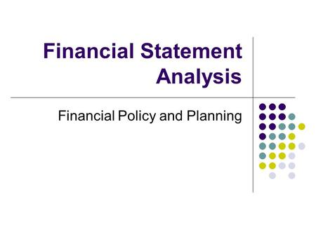 Financial Statement Analysis Financial Policy and Planning.