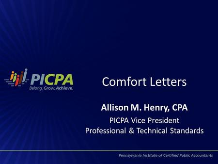 Comfort Letters Allison M. Henry, CPA PICPA Vice President Professional & Technical Standards.