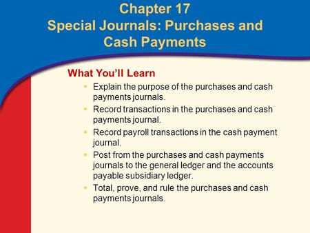 Chapter 17 Special Journals: Purchases and Cash Payments