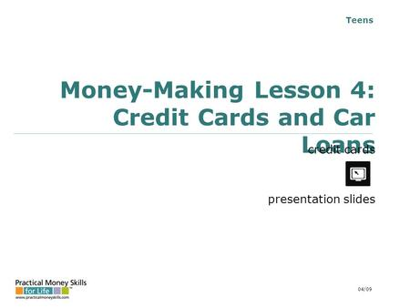 Teens Money-Making Lesson 4: Credit Cards and Car Loans credit cards presentation slides 04/09.