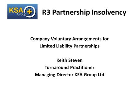 A Lifeline for Business R3 Partnership Insolvency Company Voluntary Arrangements for Limited Liability Partnerships Keith Steven Turnaround Practitioner.