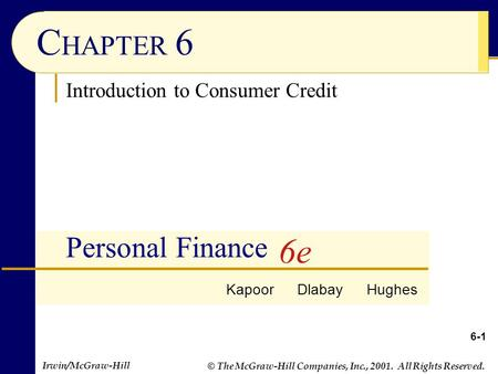 Irwin/McGraw-Hill © The McGraw-Hill Companies, Inc., 2001. All Rights Reserved. 6-1 C HAPTER 6 Personal Finance Kapoor Dlabay Hughes 6e Introduction to.
