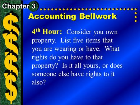 Accounting Bellwork 4 th Hour: Consider you own property. List five items that you are wearing or have. What rights do you have to that property? Is it.
