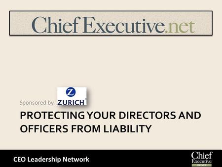 CEO Leadership Network PROTECTING YOUR DIRECTORS AND OFFICERS FROM LIABILITY Sponsored by.