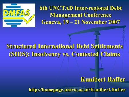 Kunibert Raffer  6th UNCTAD Inter-regional Debt Management Conference Geneva, 19 – 21 November 2007 Structured.