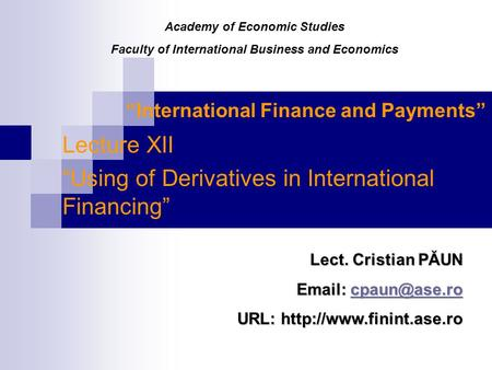 """International Finance and Payments"" Lecture XII ""Using of Derivatives in International Financing"" Lect. Cristian PĂUN"