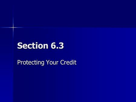 Section 6.3 Protecting Your Credit. Billing Errors and Disputes Notify your creditor in writing Notify your creditor in writing Pay the portion of the.