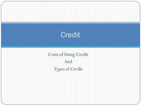 Costs of Using Credit And Types of Credit Credit.