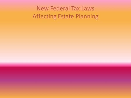 New Federal Tax Laws Affecting Estate Planning. Nothing, Nada, Zip!