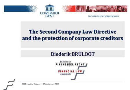 The Second Company Law Directive and the protection of corporate creditors Diederik BRULOOT ECLE meeting Cologne - 27 September 2012.