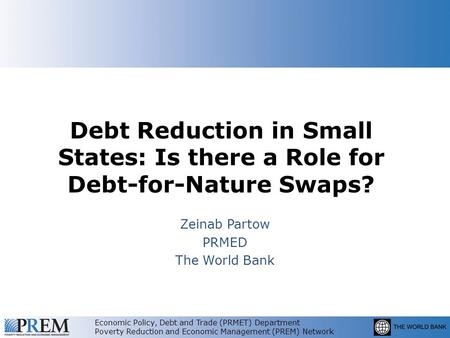 Economic Policy, Debt and Trade (PRMET) Department Poverty Reduction and Economic Management (PREM) Network Debt Reduction in Small States: Is there a.