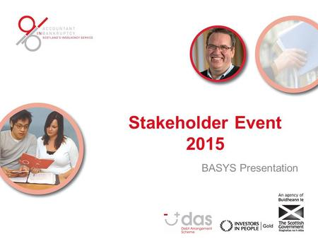 Stakeholder Event 2015 BASYS Presentation. WWW.SCOTLANDSFINANCIALHEALTHSERVICE.GOV.UK.