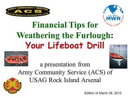 Edition of March 28, 2013 Financial Tips for Weathering the Furlough: Your Lifeboat Drill a presentation from Army Community Service (ACS) of USAG Rock.