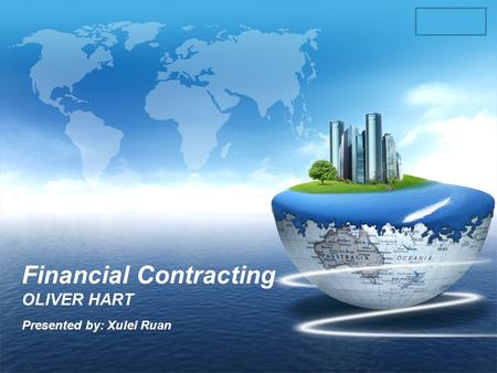 LOGO Financial Contracting OLIVER HART Presented by: Xulei Ruan.