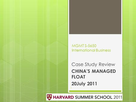 MGMT S-5650 International Business Case Study Review CHINA'S MANAGED FLOAT 20July 2011 1.