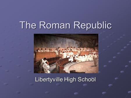 The Roman Republic Libertyville High School. Republic Government: Aristocratic Monarchy w/ Democratic element Monarchial elements: Two Consuls Directed.