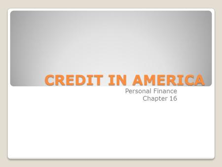 CREDIT IN AMERICA Personal Finance Chapter 16. Certain terms are commonly used to describe credit, its availability and its cost. Borrower: or debtor:
