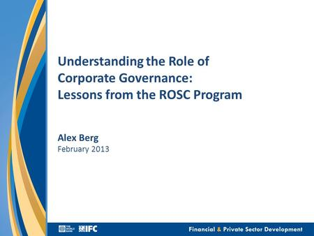 Understanding the Role of Corporate Governance: Lessons from the ROSC Program Alex Berg February 2013.