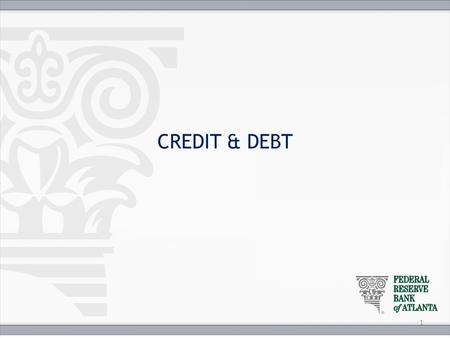 CREDIT & DEBT 1. Key Points Credit Debt Interest Opportunity Cost 3 C's of Credit Credit History Credit Report Credit Score.