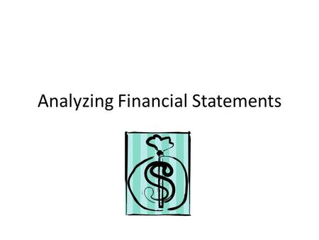 Analyzing Financial Statements. Individuals Some Users of Financial Statements Businesses Investors and creditors Government regulatory agencies Taxing.