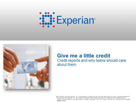 ©2014 Experian Information Solutions, Inc. All rights reserved. Experian and the marks used herein are service marks or registered trademarks of Experian.