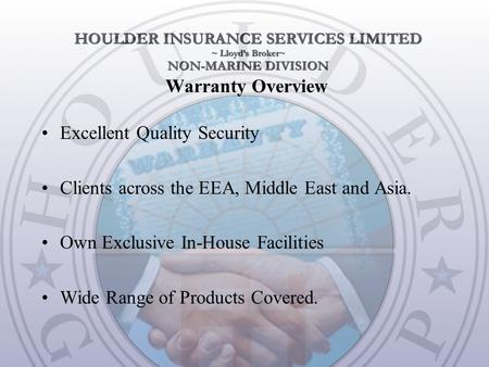 Warranty Overview Excellent Quality Security Clients across the EEA, Middle East and Asia. Own Exclusive In-House Facilities Wide Range of Products Covered.
