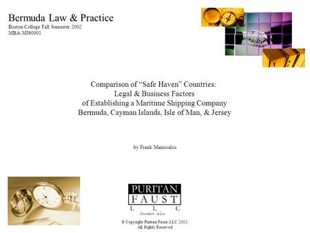 "© Copyright Puritan Faust, LLC 2002. All Rights Reserved Bermuda Law & Practice Boston College Fall Semester 2002 MBA-MJ60001 Comparison of ""Safe Haven"""