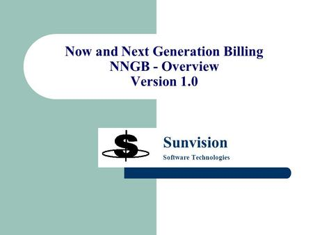 Now and Next Generation Billing NNGB - Overview Version 1.0 Sunvision Software Technologies.