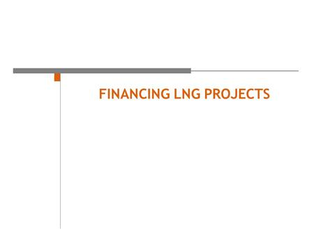 FINANCING LNG PROJECTS. Contracting for and financing LNG assets April 2006.
