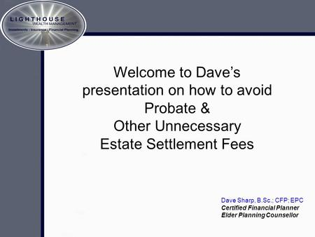 Crafting The Memory A brief look at estate planning… Welcome to Dave's presentation on how to avoid Probate & Other Unnecessary Estate Settlement Fees.