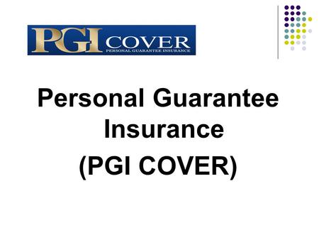 Personal Guarantee Insurance (PGI COVER) RATAE PGI LIMITED.