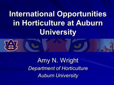 International Opportunities in Horticulture at Auburn University Amy N. Wright Department of Horticulture Auburn University.
