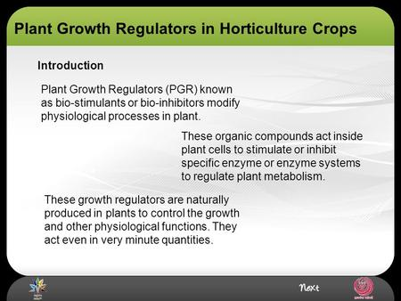 Introduction Plant Growth Regulators (PGR) known as bio-stimulants or bio-inhibitors modify physiological processes in plant. These organic compounds act.