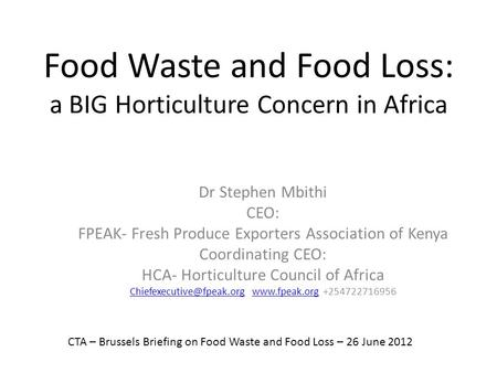 Food Waste and Food Loss: a BIG Horticulture Concern in Africa Dr Stephen Mbithi CEO: FPEAK- Fresh Produce Exporters Association of Kenya Coordinating.