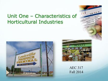 Unit One – Characteristics of Horticultural Industries AEC 317 Fall 2014.