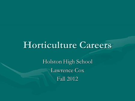 Horticulture Careers Holston High School Lawrence Cox Fall 2012.