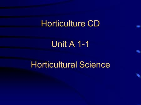 Horticulture CD Unit A 1-1 Horticultural Science.