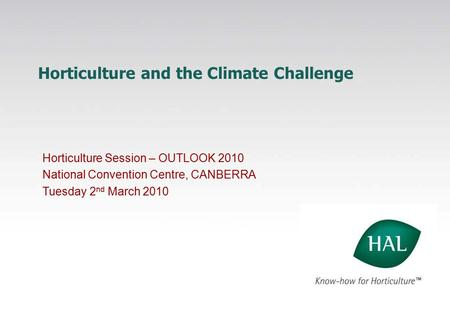 Horticulture and the Climate Challenge Horticulture Session – OUTLOOK 2010 National Convention Centre, CANBERRA Tuesday 2 nd March 2010.