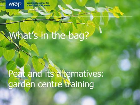 What's in the bag? Peat and its alternatives: garden centre training.